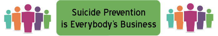 Suicide Prevention is Everybody's Business